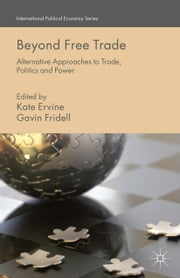 Beyond Free Trade - Alternative Approaches to Trade, Politics and Power ebook by K. Ervine,G. Fridell