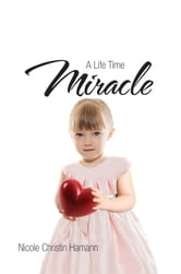 A Life Time Miracle ebook by Nicole Christin Hamann