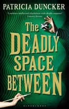 The Deadly Space Between - Reissued ebook by Ms Patricia Duncker