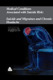 Medical Conditions Associated with Suicide Risk: Suicide and Migraines and Chronic Headaches ebook by Dr. Alan L. Berman