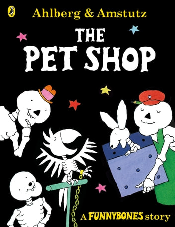 Funnybones: The Pet Shop ebook by Allan Ahlberg