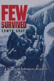 Few Survived - A History of Submarine Disasters ebook by Edwyn Gray