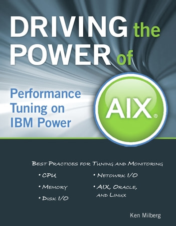 Driving the Power of AIX - Performance Tuning on IBM Power ebook by Ken Milberg