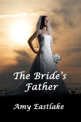 The Bride's Father ebook by Amy Eastlake
