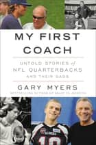My First Coach - Inspiring Stories of NFL Quarterbacks and Their Dads ebook by Gary Myers