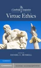 The Cambridge Companion to Virtue Ethics ebook by Daniel C. Russell