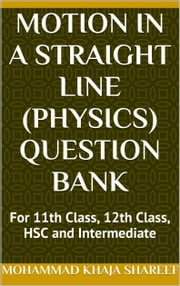 Motion in a Straight Line (Physics) Question Bank ebook by Mohmmad Khaja Shareef