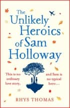 The Unlikely Heroics of Sam Holloway - A superhero story with a big heart 電子書籍 by Rhys Thomas