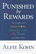 Punished by Rewards ebook by Alfie Kohn