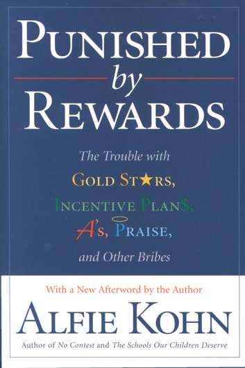 Punished by Rewards - The Trouble with Gold Stars, Incentive Plans, A's, Praise, and Other Bribes ebook by Alfie Kohn