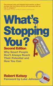 What's Stopping You? - Why Smart People Don't Always Reach Their Potential and How You Can ebook by Robert Kelsey