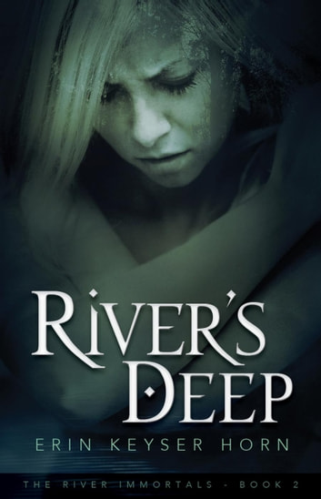 River's Deep - The River Immortals, #2 ebook by Erin Keyser Horn
