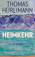 Heimkehr - Roman eBook by Thomas Hürlimann