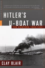 Hitler's U-Boat War - The Hunters, 1939-1942 ebook by Clay Blair