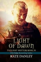 Light of Dawn - Twilight Shifters, #3 ebook by Kate Danley