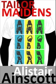 Tailor Maidens ebook by Alistair Ainscott