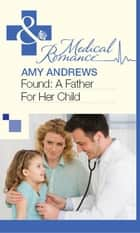Found: A Father For Her Child (Mills & Boon Medical) ebook by Amy Andrews