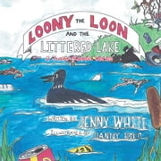 Loony the Loon and the Littered Lake - A Junior Rabbit Series ebook by Jenny White