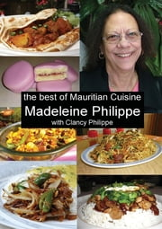 The Best of Mauritian Cuisine - History of Mauritian Cuisine and Recipes from Mauritius ebook by Madeleine V Philippe, Clancy J Philippe
