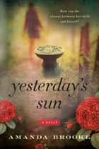 Yesterday's Sun - A Novel ebook by Amanda Brooke
