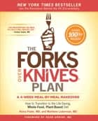 The Forks Over Knives Plan - How to Transition to the Life-Saving, Whole-Food, Plant-Based Diet ebook by Alona Pulde, M.D., Matthew Lederman,...