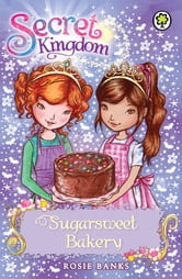 Secret Kingdom: 8: Sugarsweet Bakery ebook by Rosie Banks