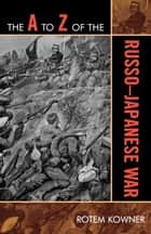 The A to Z of the Russo-Japanese War ebook by Rotem Kowner