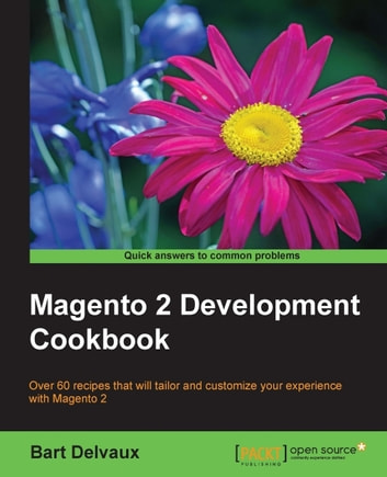 Magento 2 Development Cookbook ebook by Bart Delvaux