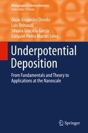 Underpotential Deposition - From Fundamentals and Theory to Applications at the Nanoscale ebook by Oscar Alejandro Oviedo,Luis Reinaudi,Silvana Graciela García,Ezequiel Pedro Marcos Leiva