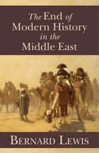 End of Modern History in the Middle East ebook by Bernard Lewis