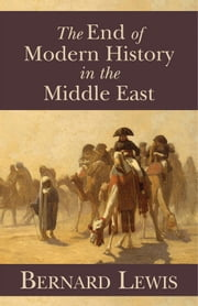 The End of Modern History in the Middle East ebook by Bernard Lewis