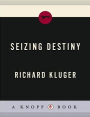 Seizing Destiny ebook by Richard Kluger