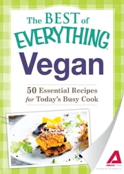 Vegan: 50 Essential Recipes for Today's Busy Cook ebook by Adams Media