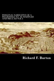 Personal Narrative of a Pilgrimage to Al-Madinah and Meccah - Vol I ebook by Richard F. Burton