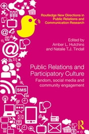 Public Relations and Participatory Culture - Fandom, Social Media and Community Engagement ebook by Amber Hutchins,Natalie T.J. Tindall