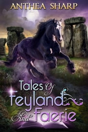 Tales of Feyland and Faerie - Eight Magical Stories ebook by Anthea Sharp