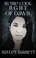 In the Cool Light of Dawn - Darkness, #1 ebook by Hayley Barrett