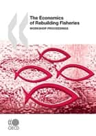 The Economics of Rebuilding Fisheries ebook by Collective