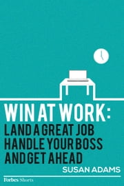 Win At Work: Land A Great Job, Handle Your Boss And Get Ahead ebook by Susan Adams