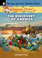 Geronimo Stilton Graphic Novels #1 - The Discovery of America ebook by