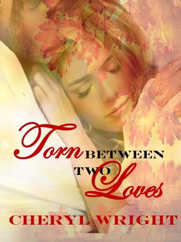 Torn Between Two Loves ebook by Cheryl Wright