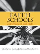 Faith Schools - Consensus or Conflict? ebook by Jo Cairns, Roy Gardner, Denis Lawton