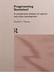 Fragmenting Societies? - A Comparative Analysis of Regional and Urban Development ebook by David C. Thorns