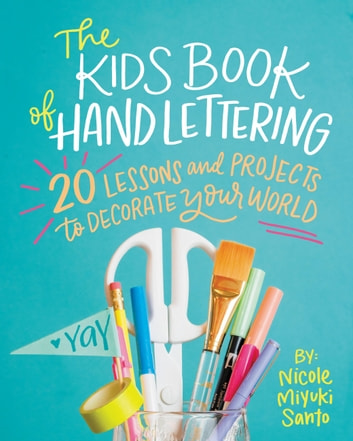 The Kids' Book of Hand Lettering - 20 Lessons and Projects to Decorate Your World ebook by Nicole Miyuki Santo