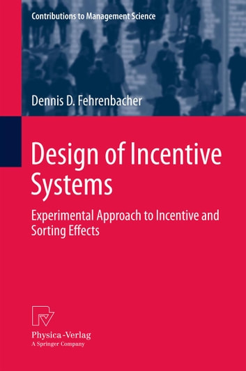 Design of Incentive Systems - Experimental Approach to Incentive and Sorting Effects ebook by Dennis D. Fehrenbacher