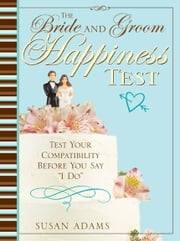 "The Bride and Groom Happiness Test - Test Your Compatibility Before You Say ""I Do"" ebook by Susan Adams"