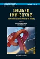 Topology and Dynamics of Chaos - In Celebration of Robert Gilmore's 70th Birthday ebook by Christophe Letellier, Robert Gilmore