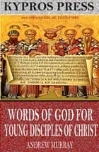 Words of God for Young Disciples of Christ ebook by Andrew Murray