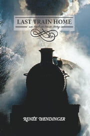 Last Train Home: An Orphan Train Story ebook by Renee Wendinger