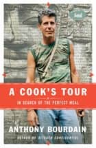 A Cook's Tour ebook by Anthony Bourdain